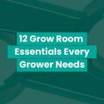 12 Grow Room Essentials Every Grower Needs