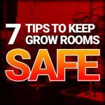 7 Tips To Keep Grow Rooms Safe