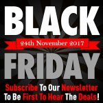 Black Friday Is Coming - Sign Up To Our Newsletter To Be First To Hear The Incredible Deals!